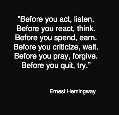 ernest-hemingway-before-you-react-think-before-you-spend-earn-before-you-criticize-wait-before-you-pray-forgive-before-you-quit-try
