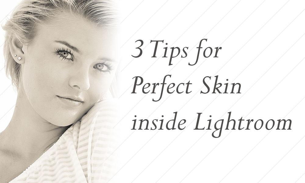 3-Tips-for-Perfect-Skin-inside-Lightroom