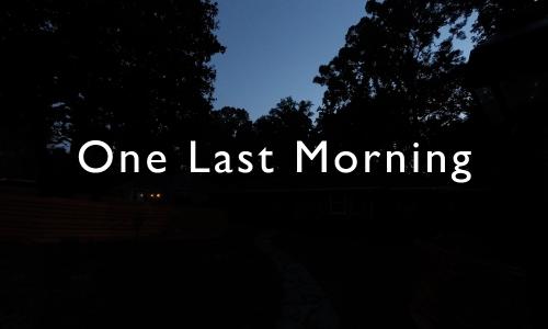 2014-08-11 One Last Morning