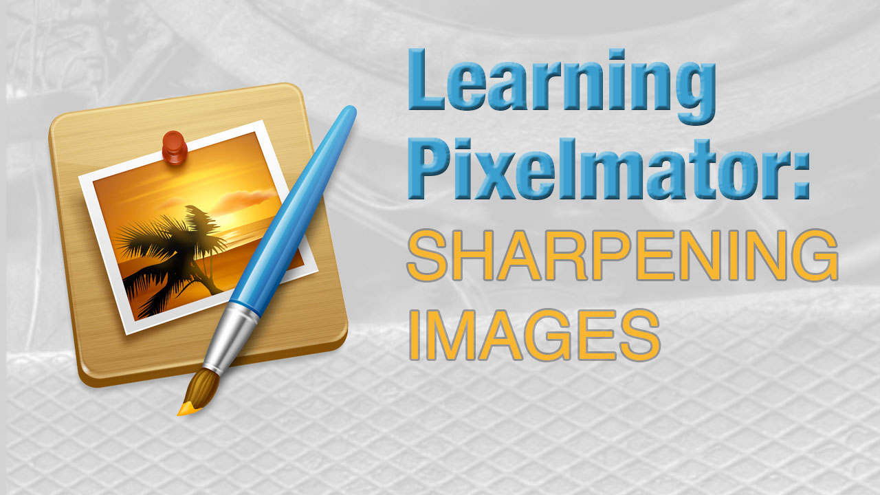 Learning Pixelmator: Sharpening Images
