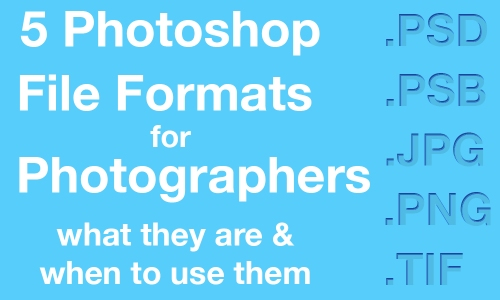 2015-09-01 5 Photoshop File Formats for Photogs